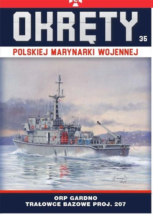 okładka Okręty Polskiej Marynarki Wojennej Tom 35 ORP Gardno - trałowce bazowe proj. 207książka      Opracowanie zbiorowe