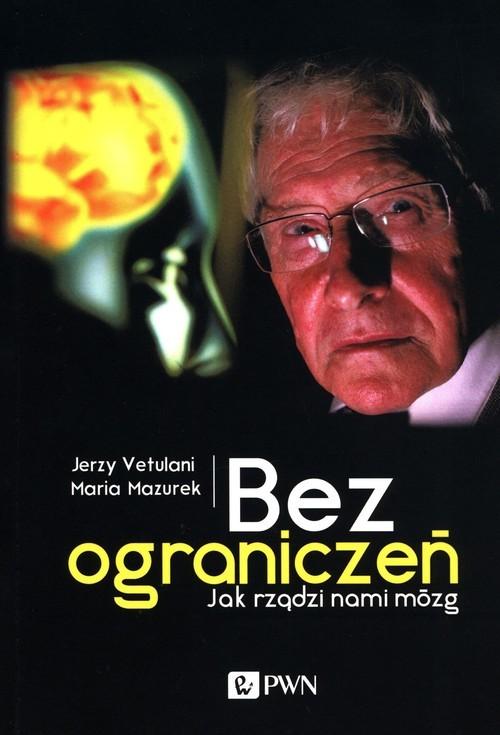 okładka Bez ograniczeń Jak rządzi nami mózgksiążka |  | Jerzy Vetulani, Maria Mazurek