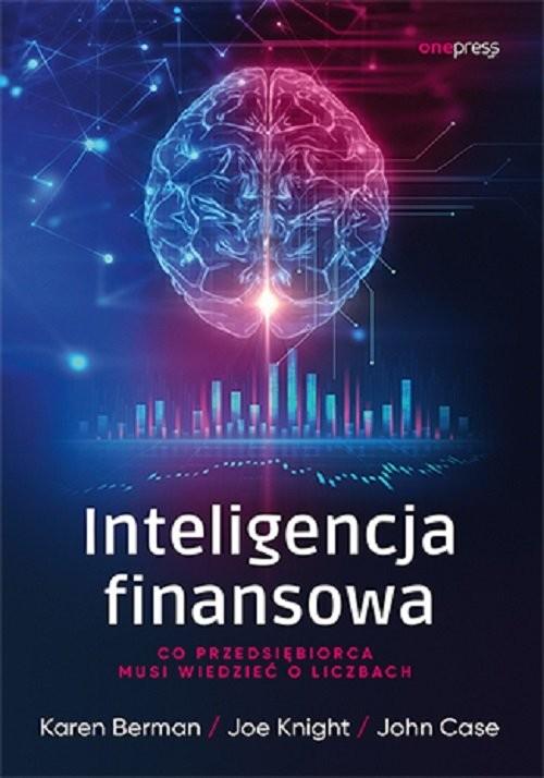 okładka Inteligencja finansowa. Co przedsiębiorca musi wiedzieć o liczbachksiążka      Karen Berman, Joe Knight, John Case