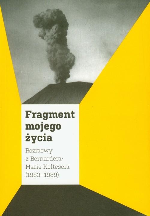 okładka Fragment mojego życia Rozmowy z Bernardem-Marie Koltesem 1983-1989książka |  |