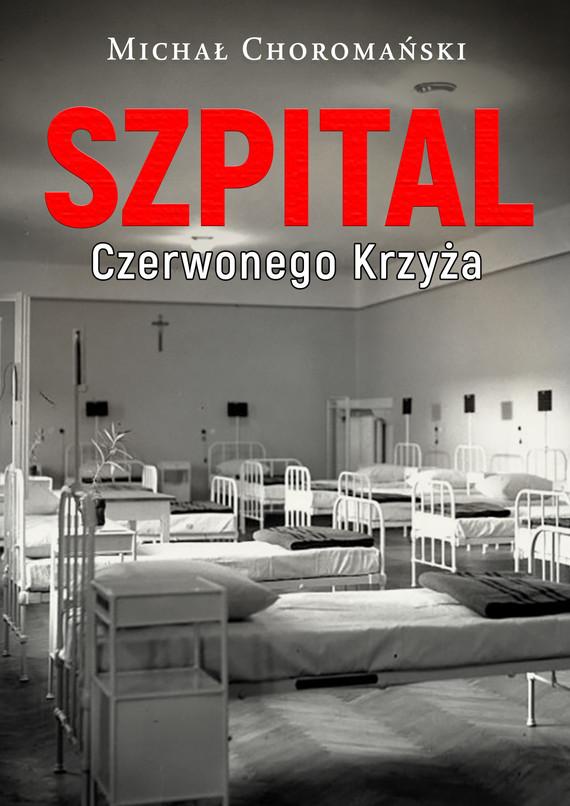 okładka Szpital Czerwonego Krzyżaebook   epub, mobi   Choromański Michał