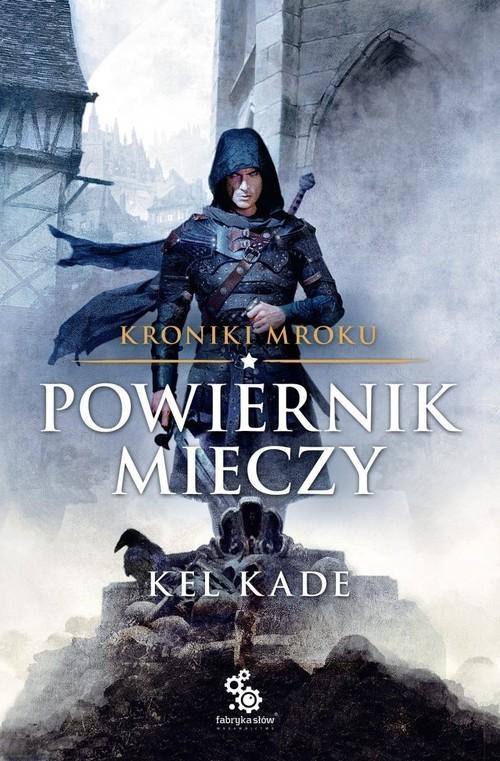 okładka Powiernik Mieczy Kroniki Mroku Tom 1książka |  | Kade Kel
