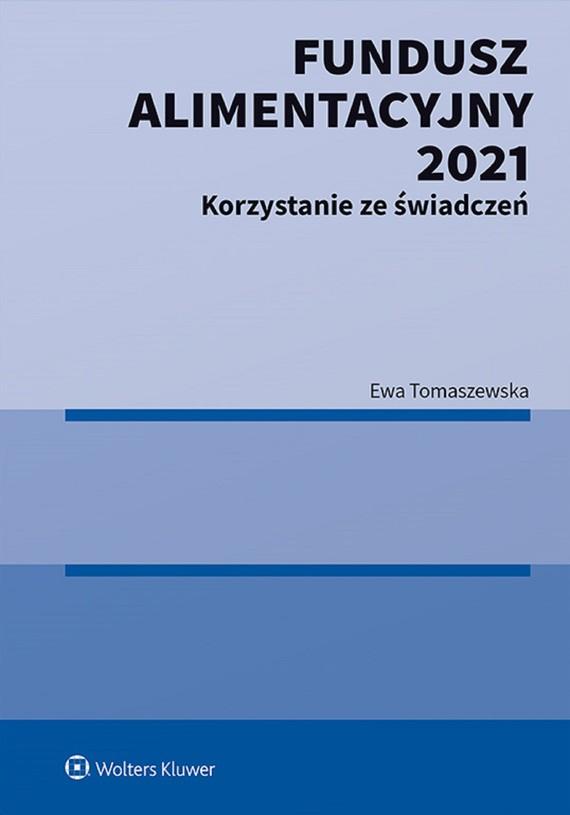 okładka Fundusz Alimentacyjny 2021. Korzystanie ze świadczeńebook | pdf | Tomaszewska Ewa