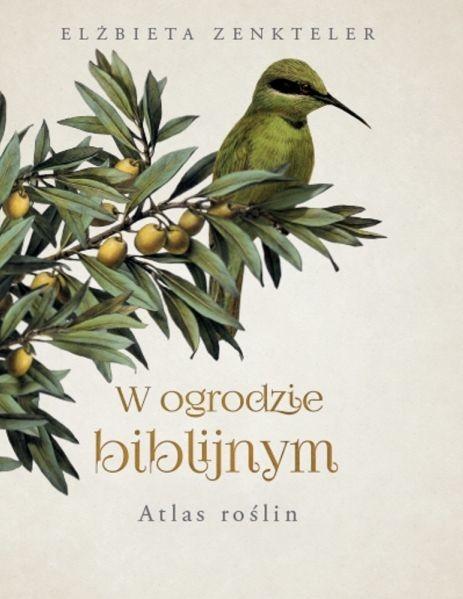 okładka W ogrodzie biblijnym. Atlas roślin książka      Elżbieta Zenkteler