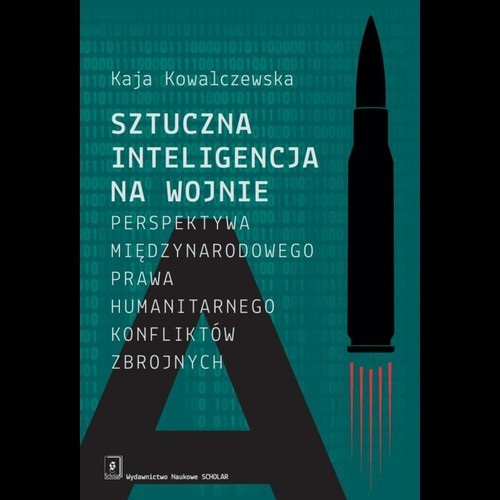 okładka Sztuczna inteligencja na wojnie Perspektywa międzynarodowego prawa humanitarnego konfliktów zbrojnychksiążka |  | Kowalczewska Kaja