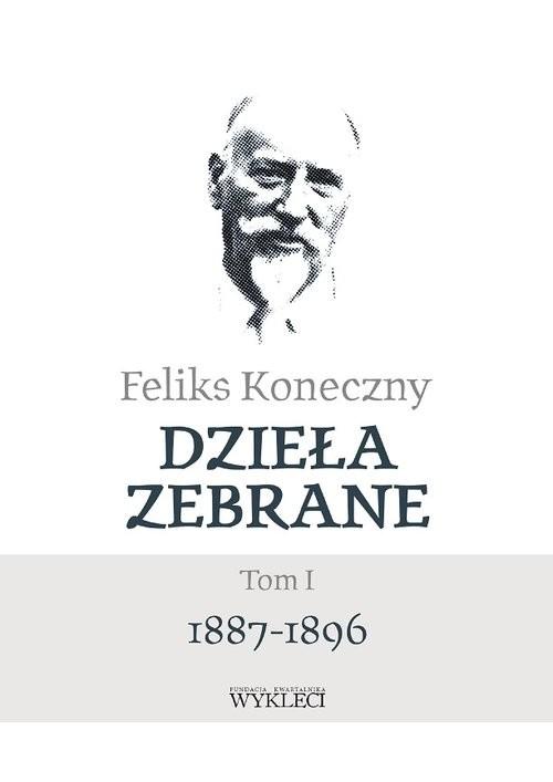 okładka Dzieła zebrane Tom 1 1887-1896książka      Koneczny Feliks
