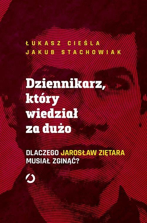 okładka Dziennikarz, który wiedział za dużo. Dlaczego Jarosław Ziętara musiał zginąć?książka |  | Łukasz Cieśla, Stachowiak Jakub