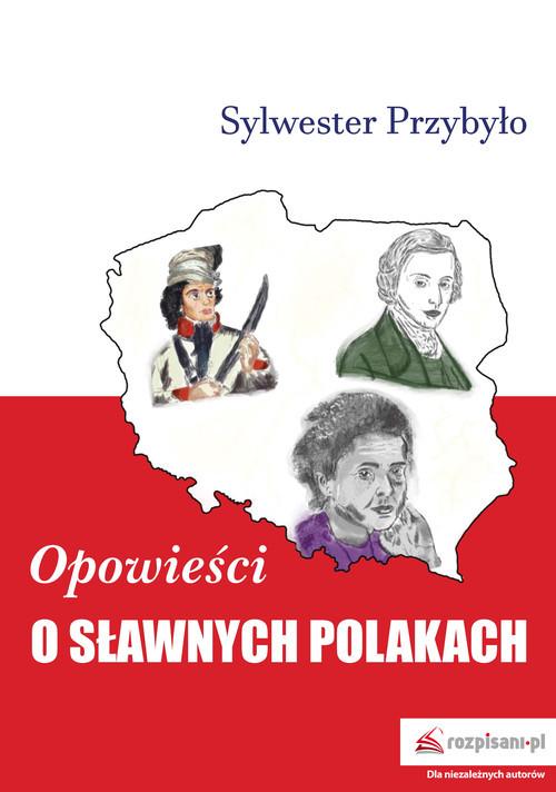 okładka Opowieści o sławnych Polakachksiążka |  | Przybyło Sylwester