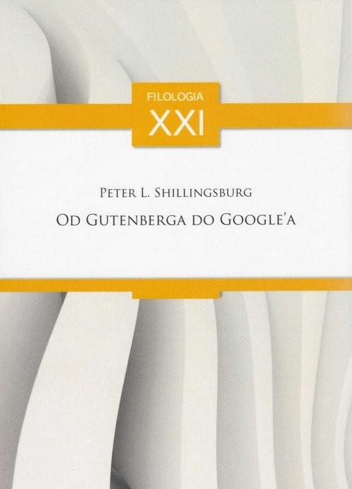 okładka Od Gutenberga do Google'a Rozprawy, artykuły, przyczynki (wybór)książka |  | Peter L. Shillingsburg