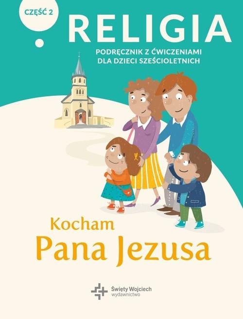 okładka Religia Kocham Pana Jezusa Część 2 Podręcznik z ćwiczeniami dla dzieci sześcioletnich Przedszkoleksiążka |  |