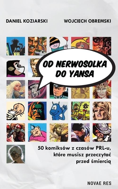 okładka Od Nerwosolka do Yansa 50 komiksów z czasów PRL-u, które musisz przeczytać przed śmierciąksiążka      Daniel Koziarski, Wojciech Obremski