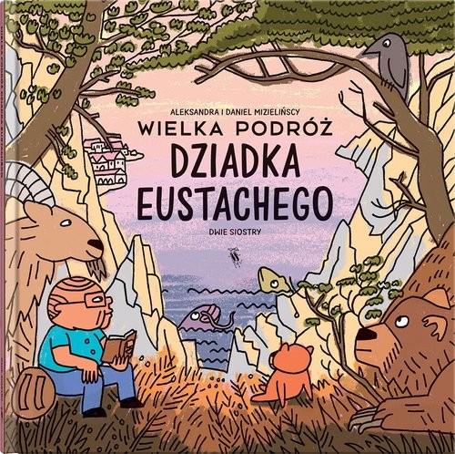 okładka Wielka podróż dziadka Eustachegoksiążka      Aleksandra Mizielińska, Daniel Mizieliński
