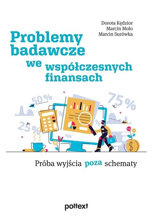 okładka Problemy badawcze we współczesnych finansach Próba wyjścia poza schematksiążka      Dorota Kędzior, Marcin Molo, Marcin Surówka