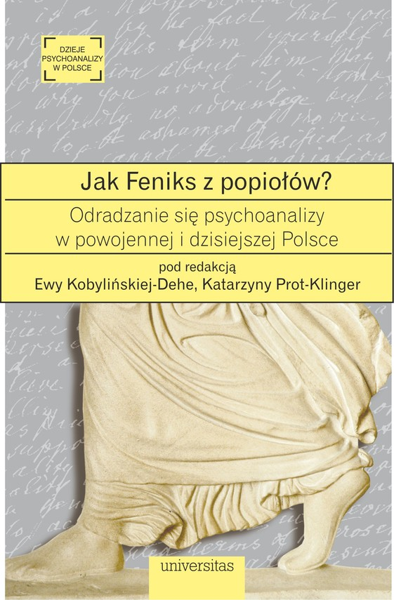 okładka Jak Feniks z popiołów? O odradzaniu się psychoanalizy w powojennej i dzisiejszej Polsceebook   epub, mobi   Ewa Kobylinska-Dehe, Katarzyna Prot-Klinger