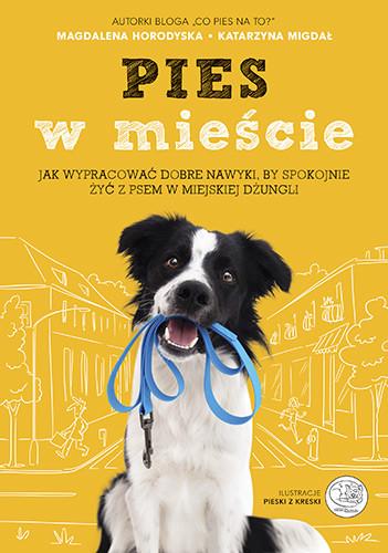okładka Pies w mieście. Jak wypracować dobre nawyki, by spokojnie żyć z psem w miejskiej dżungliksiążka |  | Magdalena Horodyska, Katarzyna Migdał