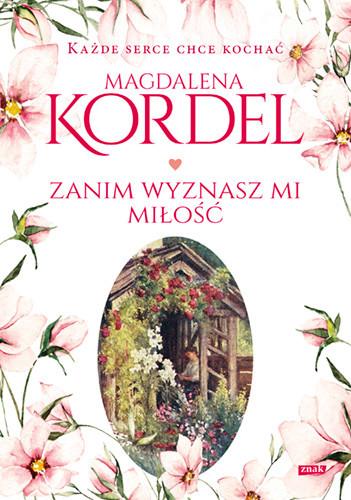 okładka Zanim wyznasz mi miłość książka      Magdalena Kordel