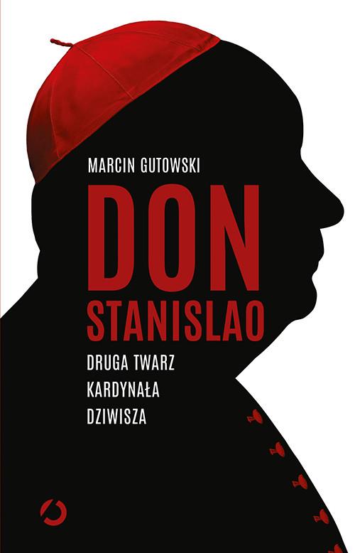 okładka Don Stanislao. Druga twarz kardynała Dziwiszaksiążka      Marcin Gutowski