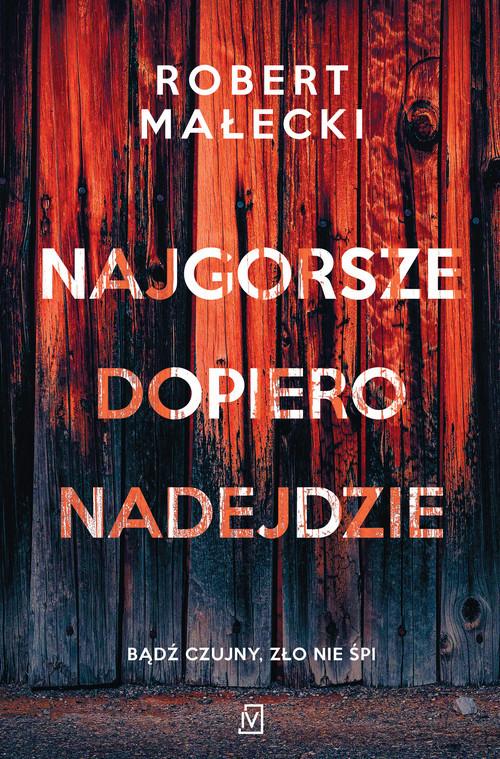 okładka Najgorsze dopiero nadejdzieksiążka      Robert Małecki