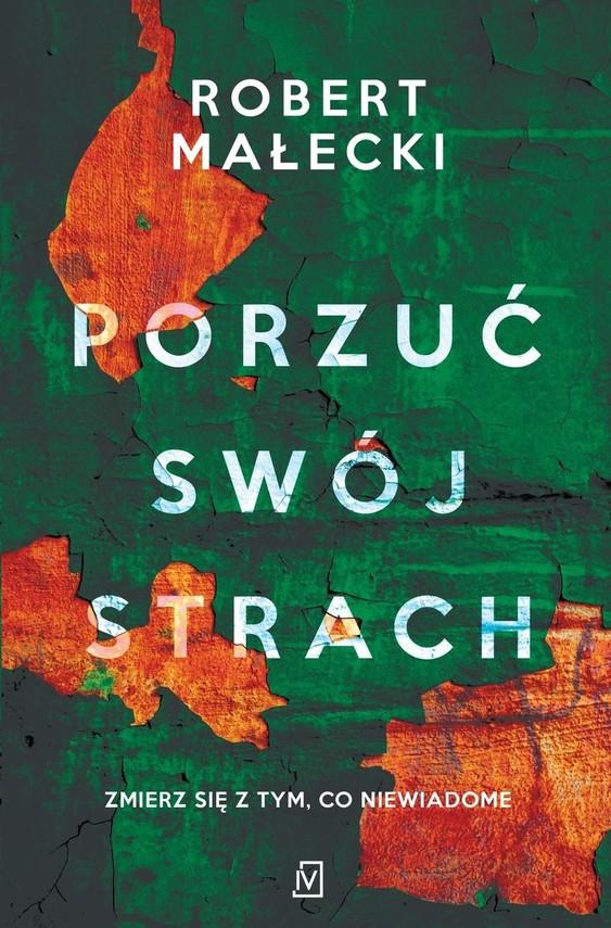 okładka Porzuć swój strachksiążka |  | Robert Małecki