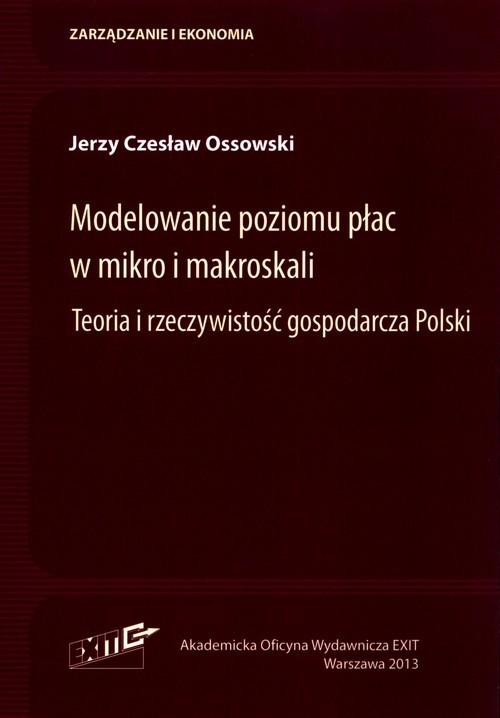 okładka Modelowanie poziomu płac w mikro i makroskali Teoria i rzeczywistość gospodarcza Polskiksiążka |  | Jerzy Czesław Ossowski