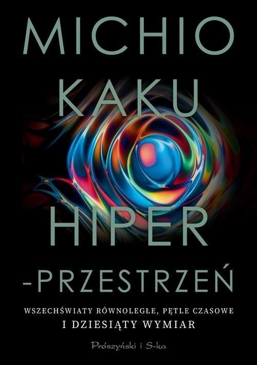 okładka Hiperprzestrzeń Wszechświaty równoległe, pętle czasowe i dziesiąty wymiarksiążka |  | Michio Kaku