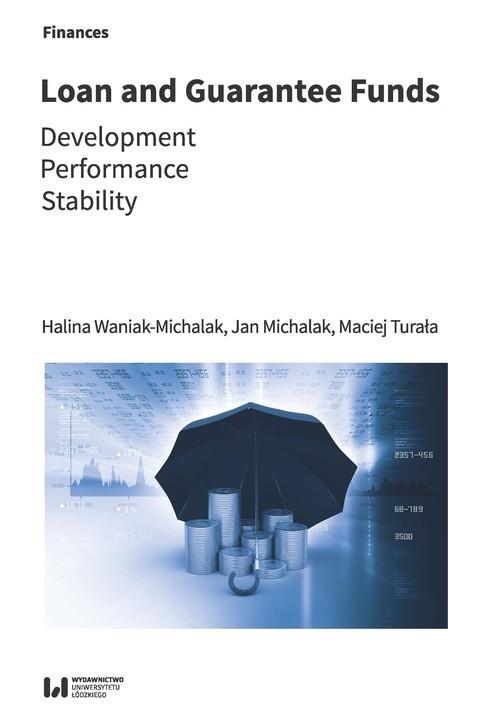 okładka Loan and guarantee funds Development – Performance – Stabilityksiążka      Maciej Turała, Halina Waniak-Michalak, Jan Michalak