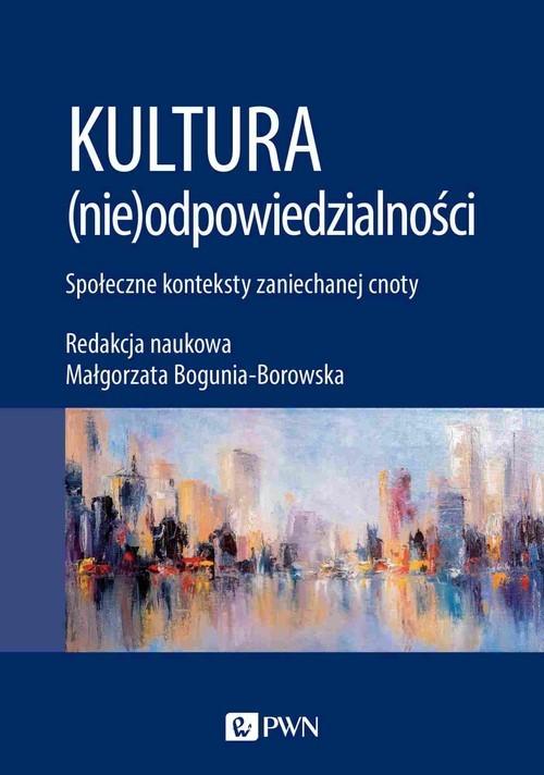 okładka Kultura (nie)odpowiedzialności Społeczne konteksty zaniechanej cnotyksiążka      Bogunia-Borowska Małgorzata