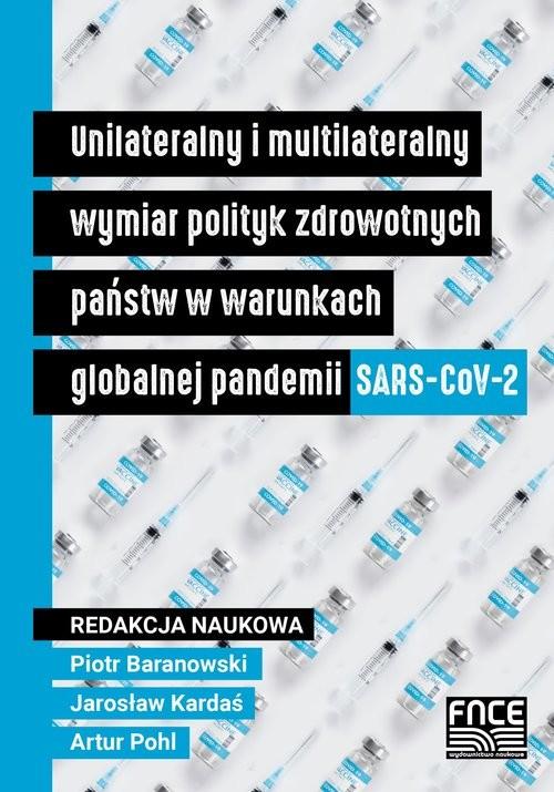 okładka Unilateralny i multilateralny wymiar polityk zdrowotnych państw w warunkach globalnej pandemii SARS-CoV-2książka     