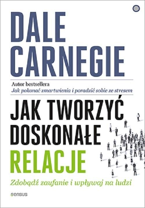 okładka Jak tworzyć doskonałe relacje Zdobądź zaufanie i wpływaj na ludziksiążka      Dale Carnegie