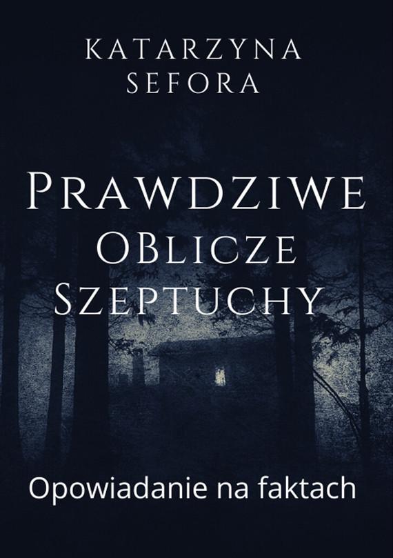 okładka Prawdziwe oblicze szeptuchyebook | epub, mobi | Katarzyna Sefora