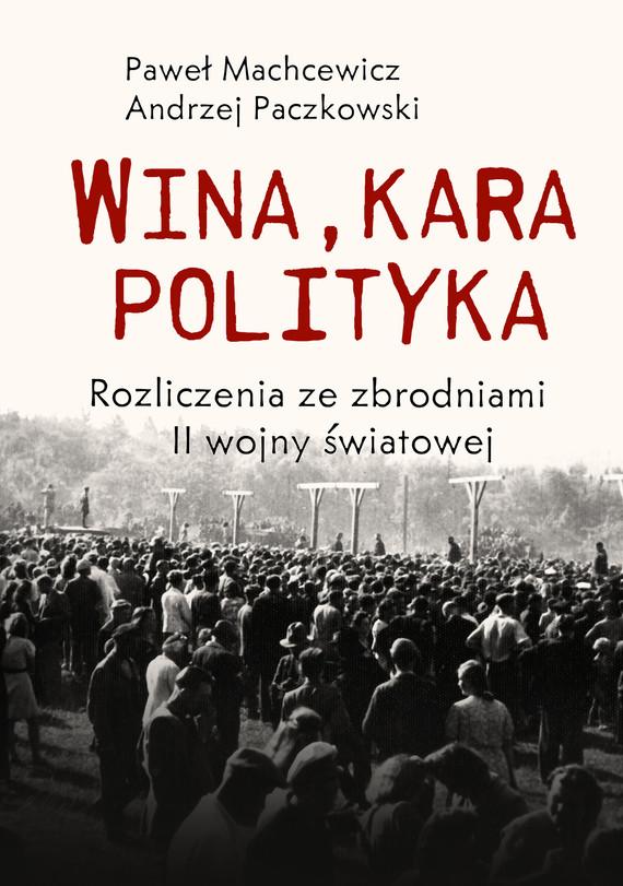 okładka Wina, kara, polityka. Rozliczenia ze zbrodniami II Wojny Światowejebook   epub, mobi   Andrzej Paczkowski, Machcewicz Paweł