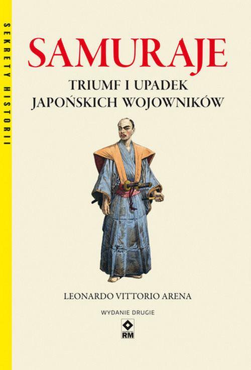 okładka Samuraje Triumf i upadek japońskich wojownikówksiążka      Leonardo Vittorio Arena