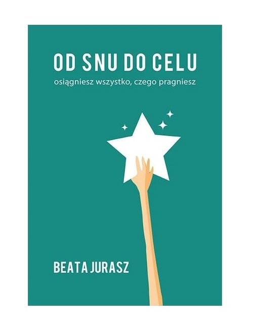 okładka Od snu do celu / Jurasz Beataksiążka      Jurasz Beata