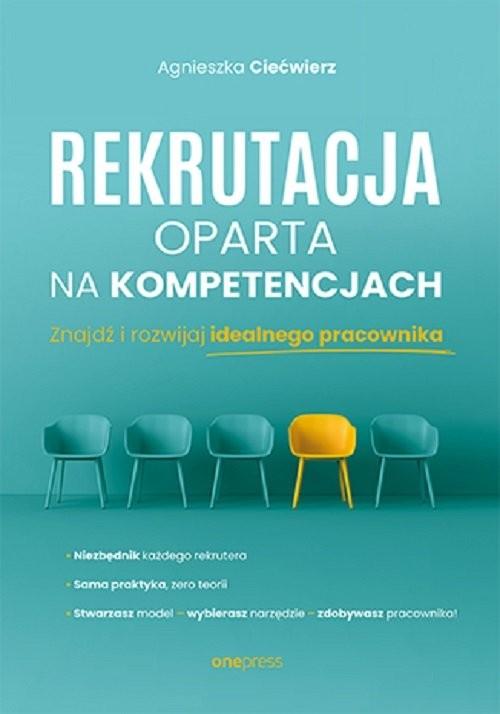 okładka Rekrutacja oparta na kompetencjach Znajdź i rozwijaj idealnego pracownikaksiążka |  | Agnieszka Ciećwierz