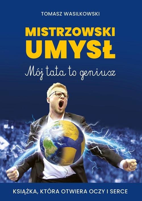 okładka Mistrzowski umysł Mój tata to geniuszksiążka |  | Wasilkowski Tomasz