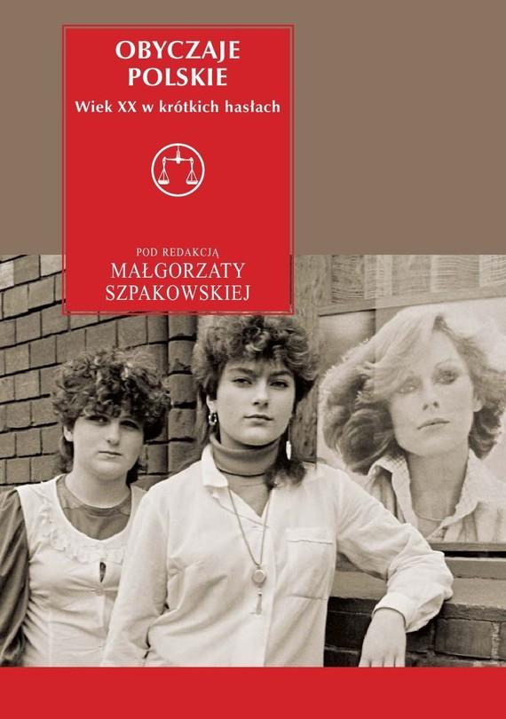 okładka Obyczaje polskie. Wiek XX w krótkich hasłachebook   epub, mobi   Małgorzata Szpakowska