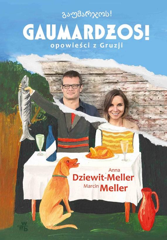 okładka Gaumardżos. Opowieści z Gruzjiebook   epub, mobi   Marcin Meller, Anna Dziewit-Meller