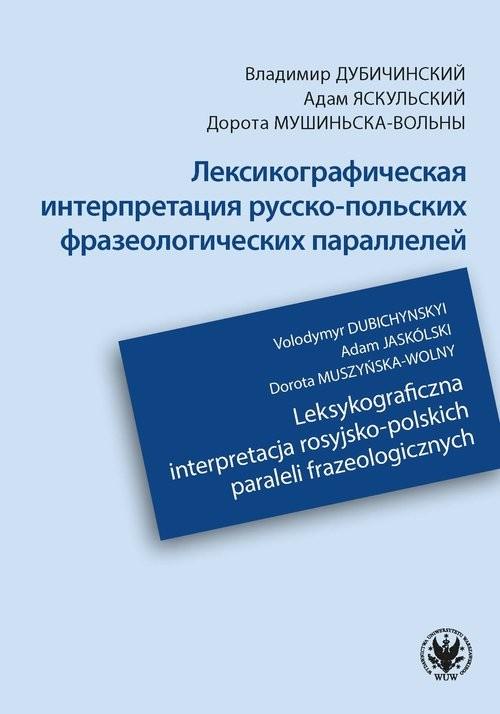 okładka Leksykograficzna interpretacja rosyjsko-polskich paraleli frazeologicznychksiążka |  | Volodymyr Dubichynskyi, Adam Jaskólski, Dorota Muszyńska-Wolny