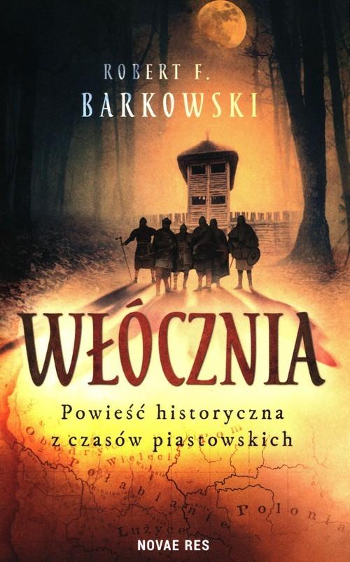 okładka Włócznia Powieść historyczna z czasów piastowskichksiążka |  | Robert F. Barkowski