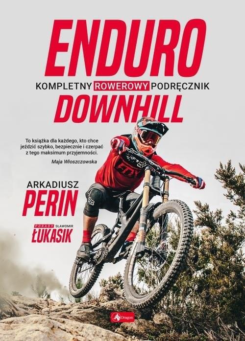 okładka Enduro i Downhill  Kompletny rowerowy podręcznikksiążka |  | Arkadiusz Perin, Sławomir Łukasik