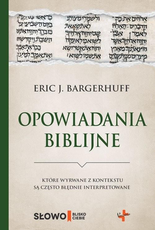 okładka Opowiadania biblijne które wyrwane z kontekstu są często błędnie interpretowaneksiążka      Eric J. Bargerhuff