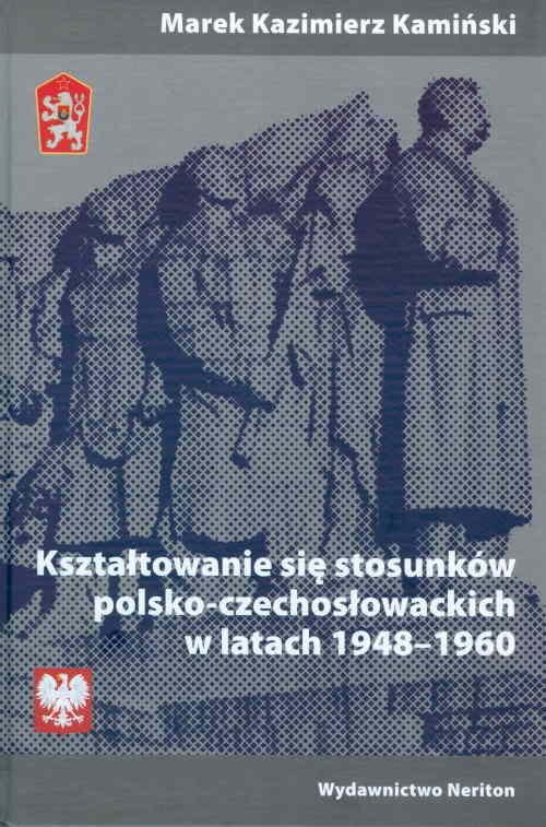 okładka Kształtowanie się stosunków polsko-czechosłowackich w latach 1948-1960książka |  | Marek Kazimierz Kamiński