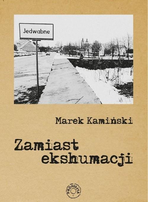 okładka Zamiast ekshumacji / Prohibitaksiążka |  | Marek Kamiński