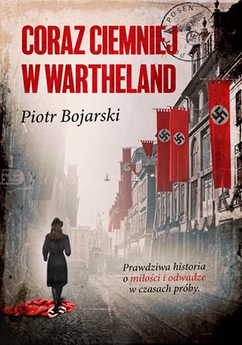 okładka Coraz ciemniej w Wartheland książka      Piotr Bojarski