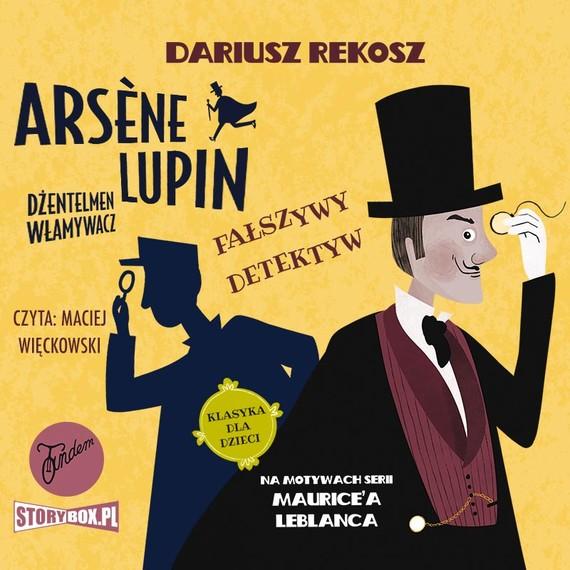 okładka Arsène Lupin – dżentelmen włamywacz. Tom 2. Fałszywy detektywaudiobook | MP3 | Dariusz Rekosz, Maurice Leblanc