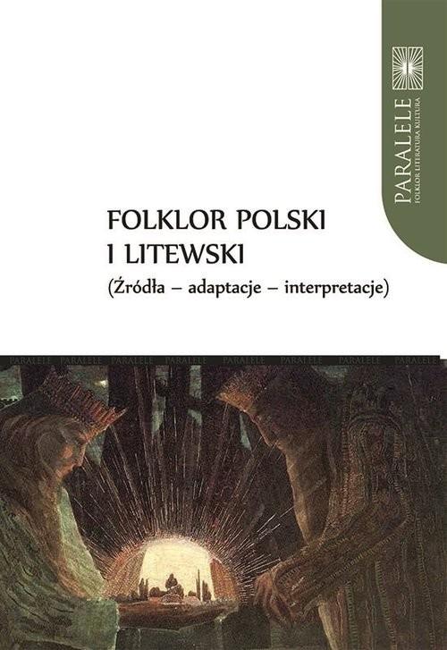okładka Folklor polski i litewski Źródła Adaptacje Interpretacjeksiążka |  | Andrzej Baranow, Jarosław Ławski, Violetta Wróblewska