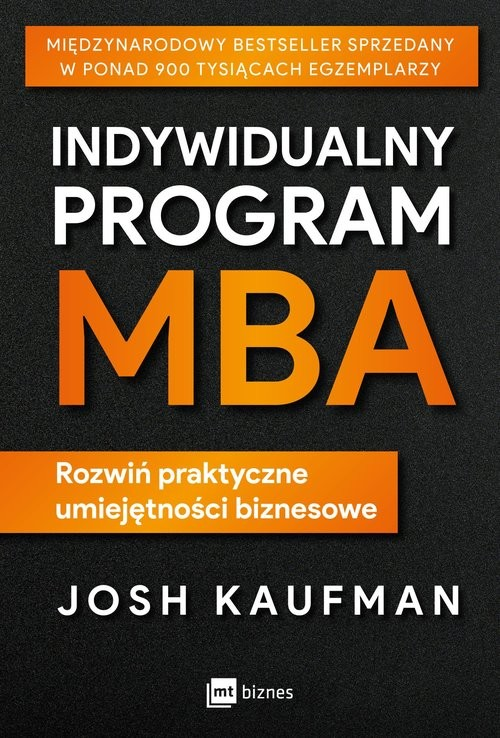 okładka Indywidualny program MBA Rozwiń praktyczne umiejętności biznesoweksiążka      Kaufman Josh