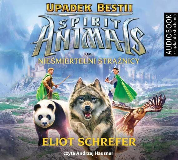 okładka Spirit Animals. Upadek Bestii. Tom 1. Nieśmiertelni strażnicyaudiobook | MP3 | Eliot Schrefer