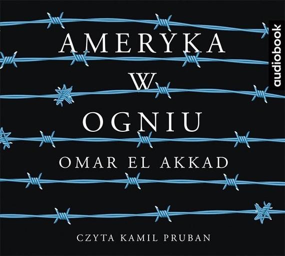 okładka Ameryka w ogniuaudiobook | MP3 | Omar El Akkad