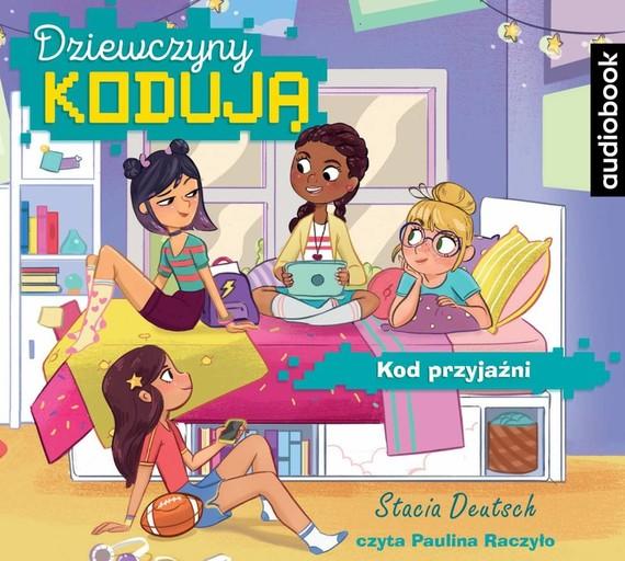 okładka Dziewczyny kodują. Kod przyjaźni. Tom 1audiobook | MP3 | Stacia Deutsch